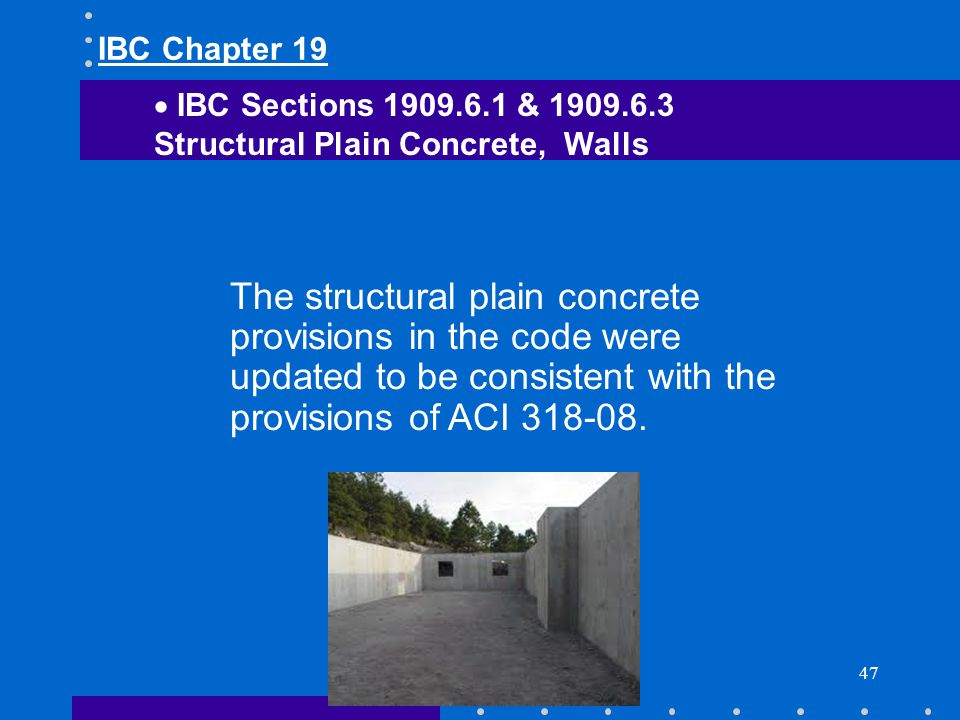 IBC Chapter 19 IBC Sections 1909.6.1 & 1909.6.3. Structural Plain Concrete, Walls.