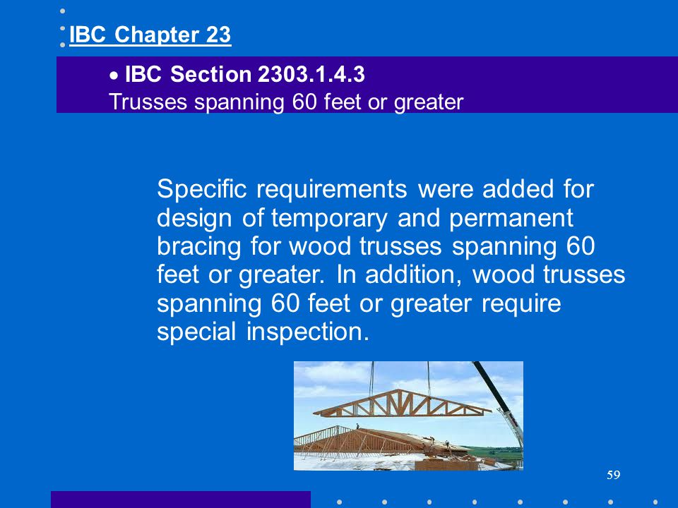 IBC Chapter 23 IBC Section 2303.1.4.3. Trusses spanning 60 feet or greater.