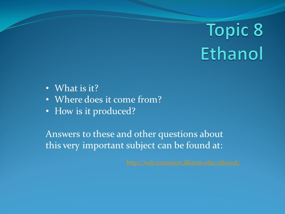 Topic 8 Ethanol What is it Where does it come from