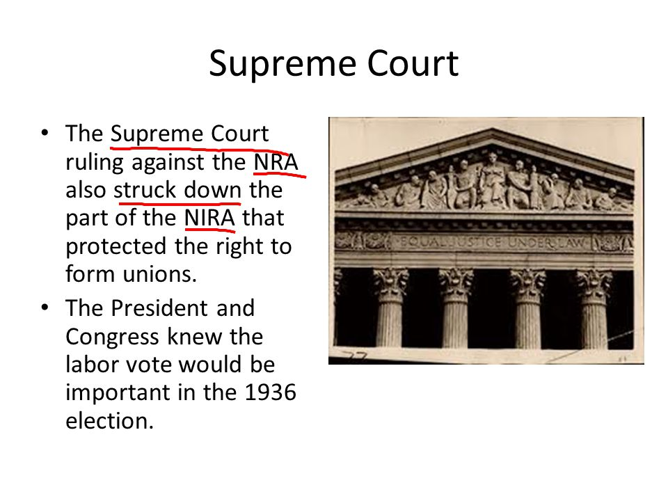 Supreme Court The Supreme Court ruling against the NRA also struck down the part of the NIRA that protected the right to form unions.