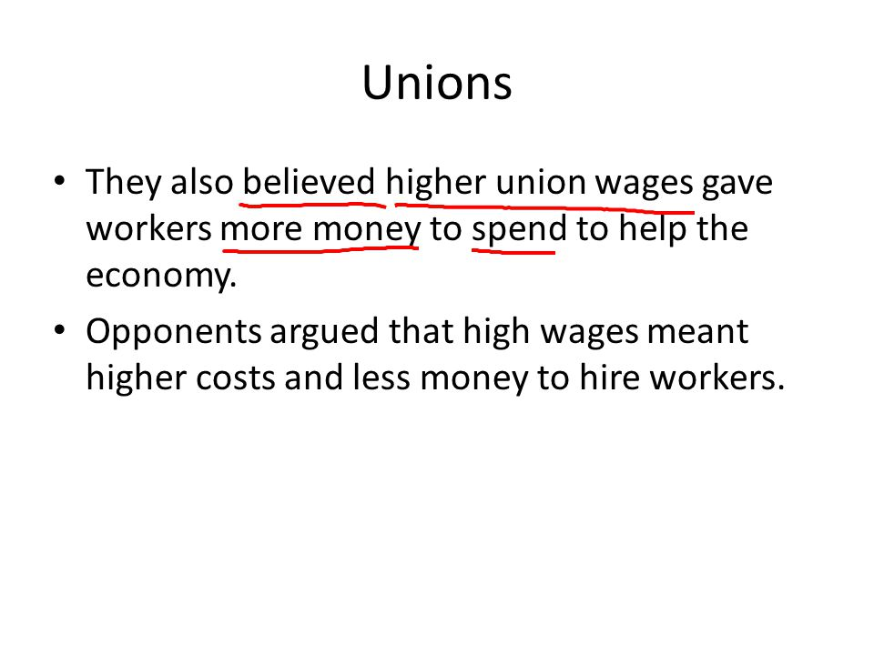 Unions They also believed higher union wages gave workers more money to spend to help the economy.