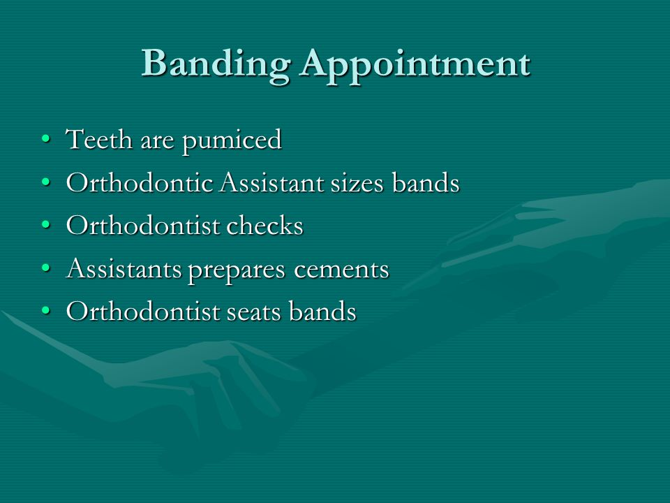 Banding Appointment Teeth are pumiced
