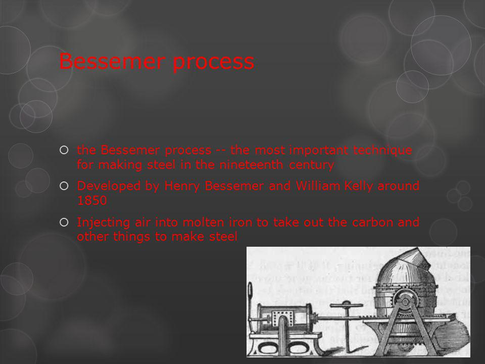 Bessemer process the Bessemer process -- the most important technique for making steel in the nineteenth century.