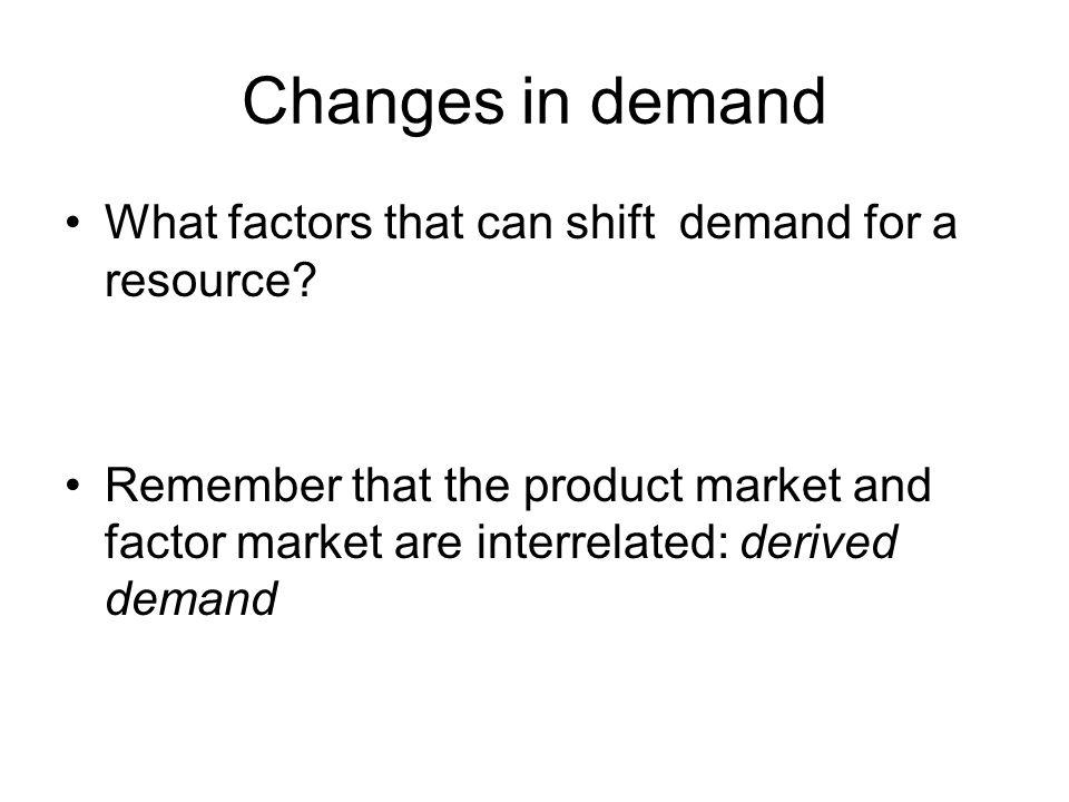 Changes in demand What factors that can shift demand for a resource