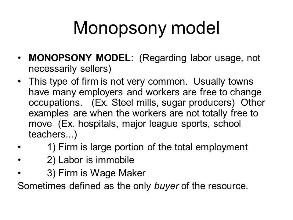 Monopsony model MONOPSONY MODEL: (Regarding labor usage, not necessarily sellers)