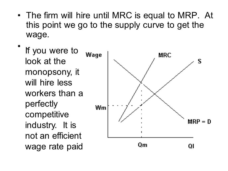 The firm will hire until MRC is equal to MRP