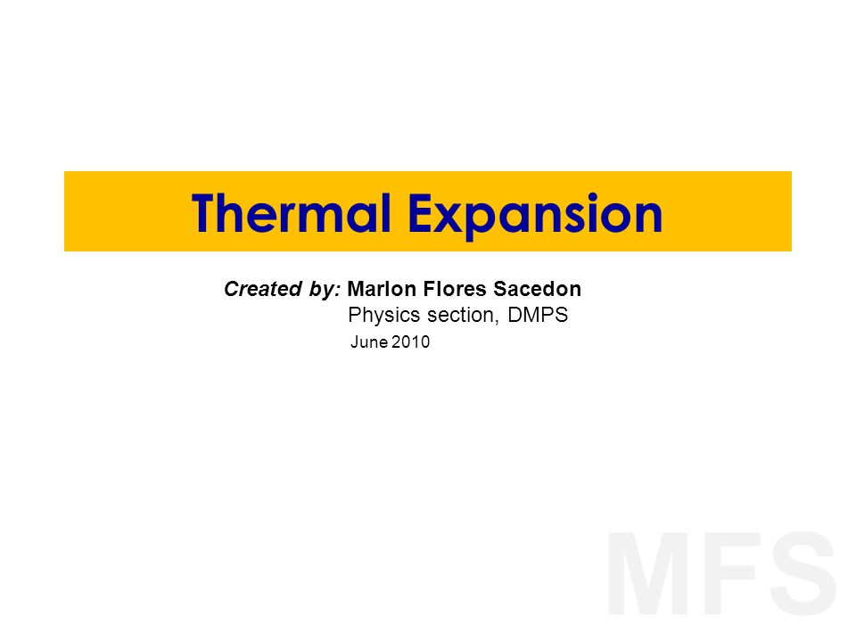 MFS Thermal Expansion Created by: Marlon Flores Sacedon