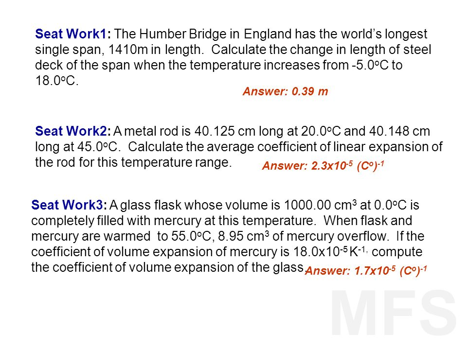 Seat Work1: The Humber Bridge in England has the world's longest single span, 1410m in length. Calculate the change in length of steel deck of the span when the temperature increases from -5.0oC to 18.0oC.