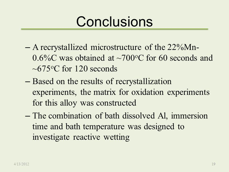 Conclusions A recrystallized microstructure of the 22%Mn-0.6%C was obtained at ~700oC for 60 seconds and ~675oC for 120 seconds.