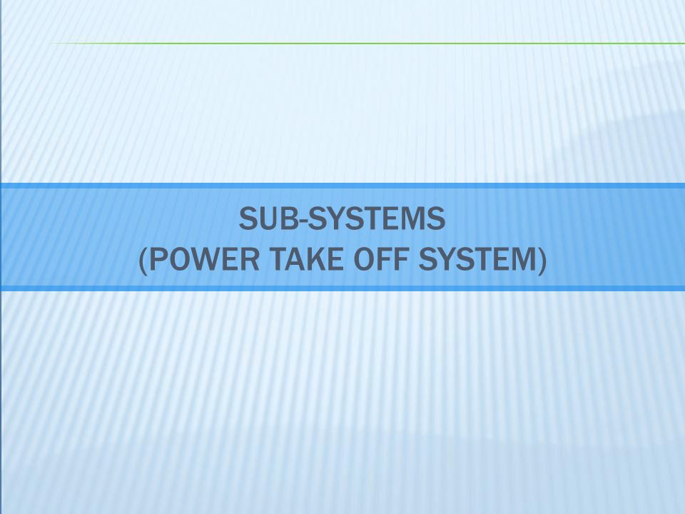 SUB-SYSTEMS (POWER TAKE OFF SYSTEM)
