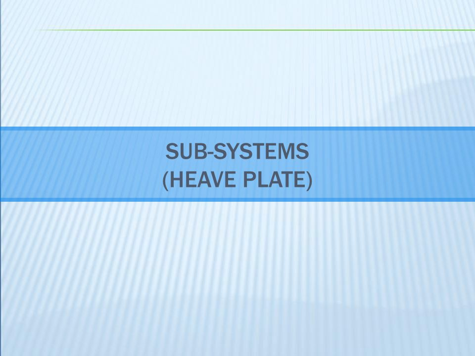 SUB-SYSTEMS (HEAVE PLATE)