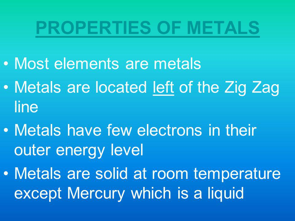 PROPERTIES OF METALS Most elements are metals