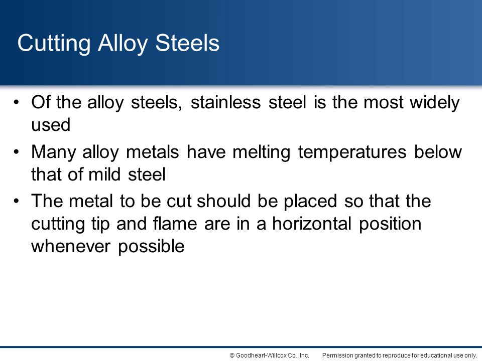 Cutting Alloy Steels Of the alloy steels, stainless steel is the most widely used.