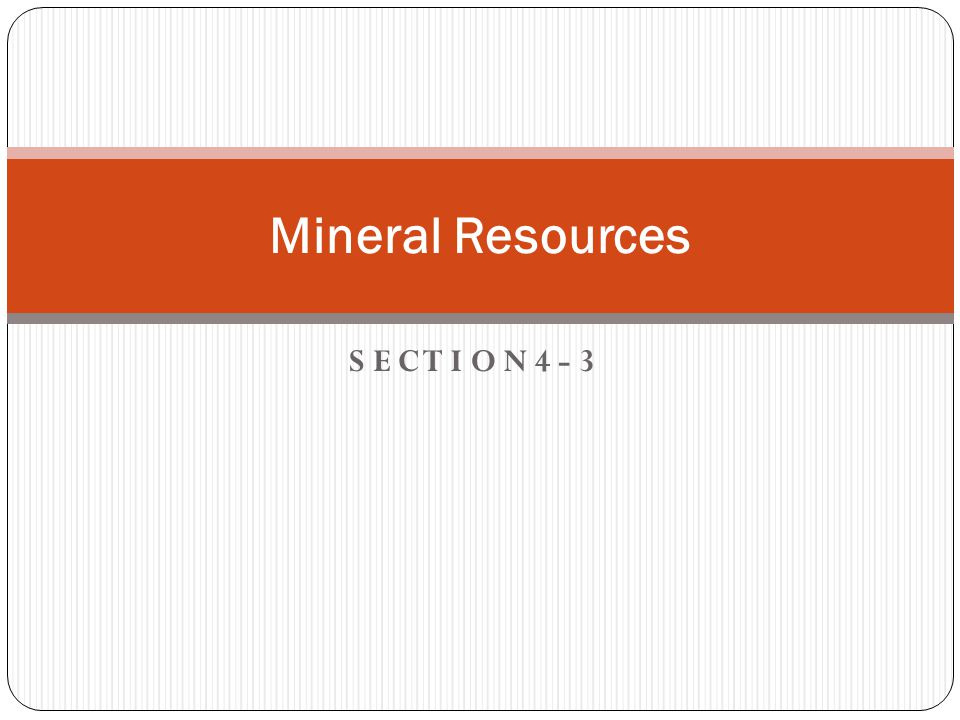 Mineral Resources S E C T I O N 4 - 3