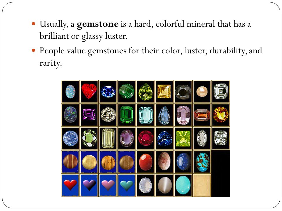 Usually, a gemstone is a hard, colorful mineral that has a brilliant or glassy luster.