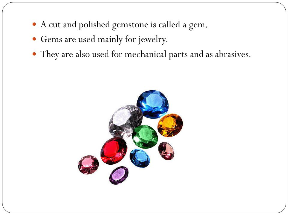 A cut and polished gemstone is called a gem.