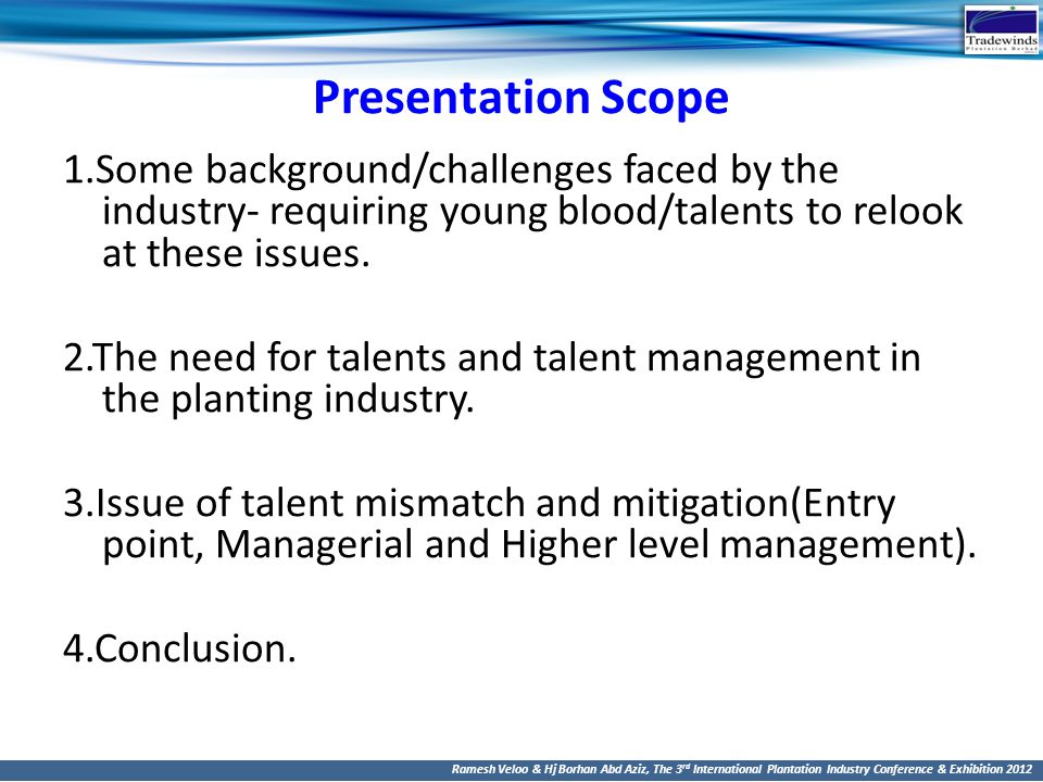 Presentation Scope 1.Some background/challenges faced by the industry- requiring young blood/talents to relook at these issues.
