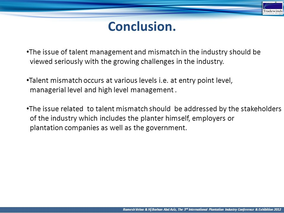 Conclusion. The issue of talent management and mismatch in the industry should be. viewed seriously with the growing challenges in the industry.