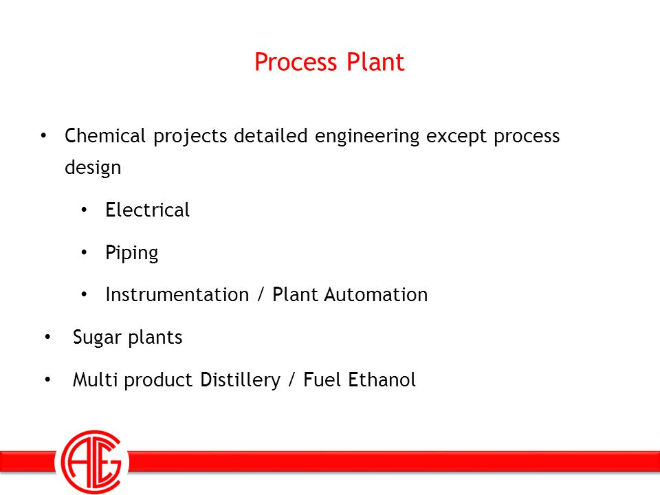 Process Plant Chemical projects detailed engineering except process design. Electrical. Piping.