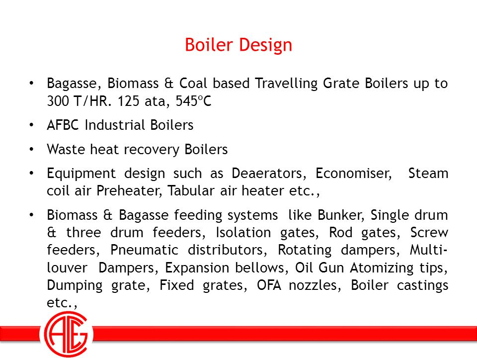 Boiler Design Bagasse, Biomass & Coal based Travelling Grate Boilers up to 300 T/HR. 125 ata, 545ºC.