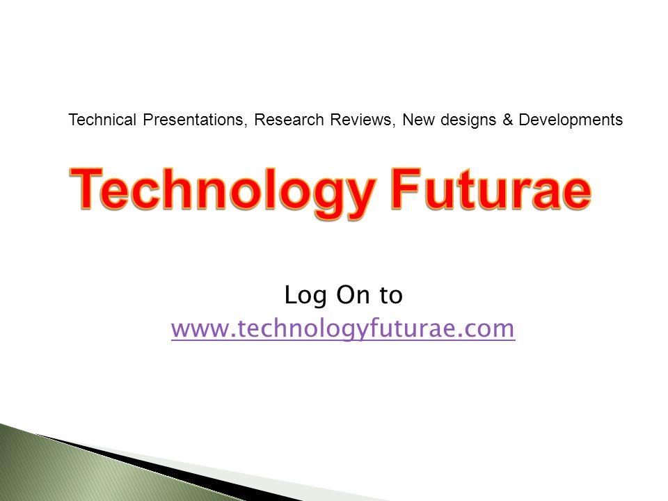Log On to www.technologyfuturae.com