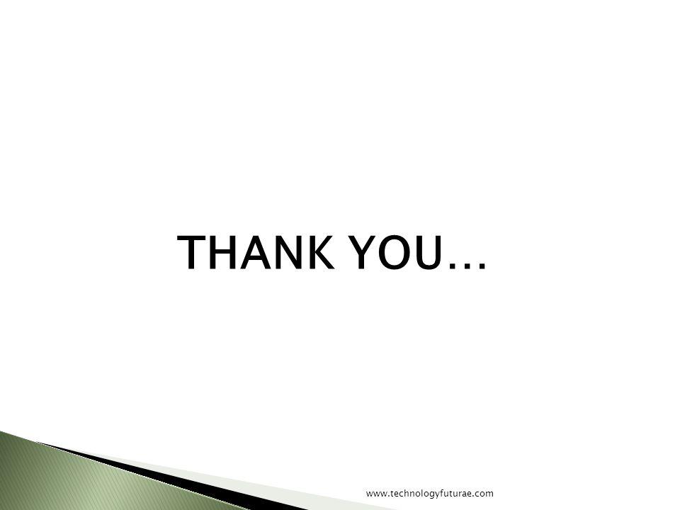 THANK YOU… www.technologyfuturae.com