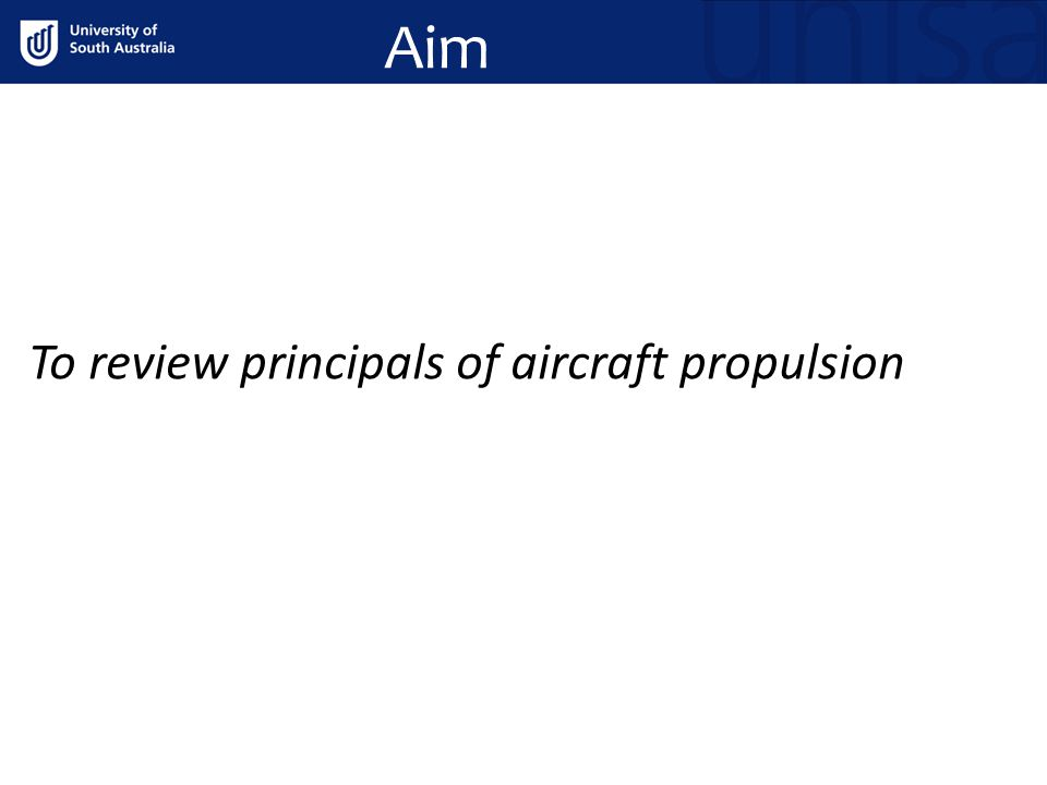 Aim To review principals of aircraft propulsion