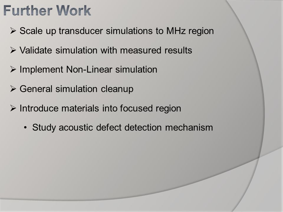 Further Work Scale up transducer simulations to MHz region