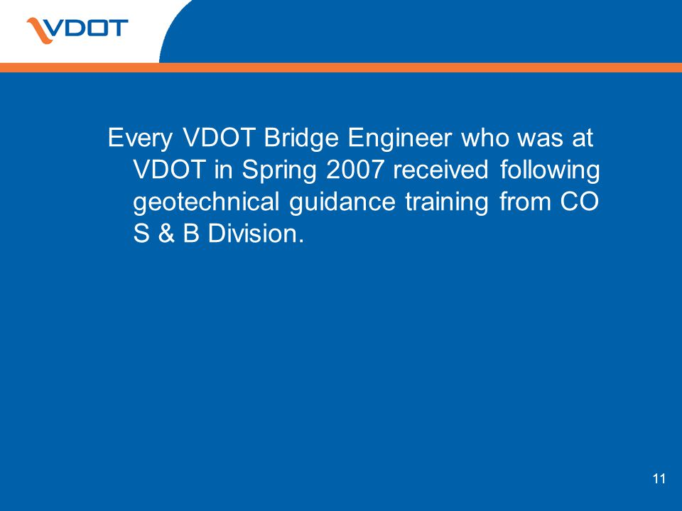 Every VDOT Bridge Engineer who was at VDOT in Spring 2007 received following geotechnical guidance training from CO S & B Division.