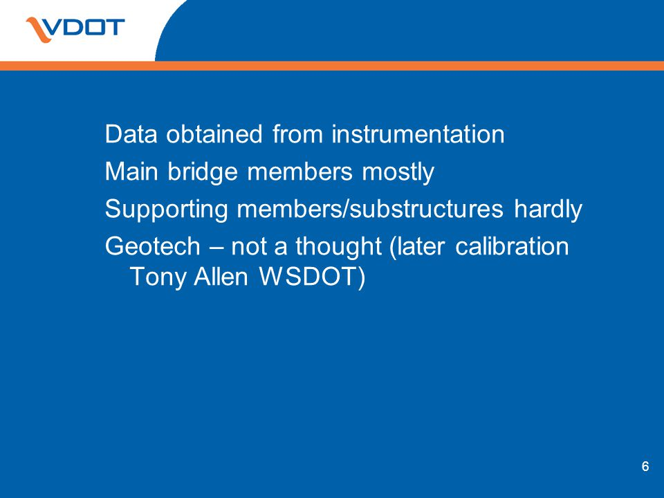 Data obtained from instrumentation Main bridge members mostly Supporting members/substructures hardly Geotech – not a thought (later calibration Tony Allen WSDOT)