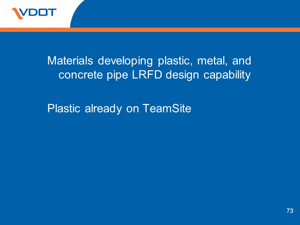 Materials developing plastic, metal, and concrete pipe LRFD design capability Plastic already on TeamSite