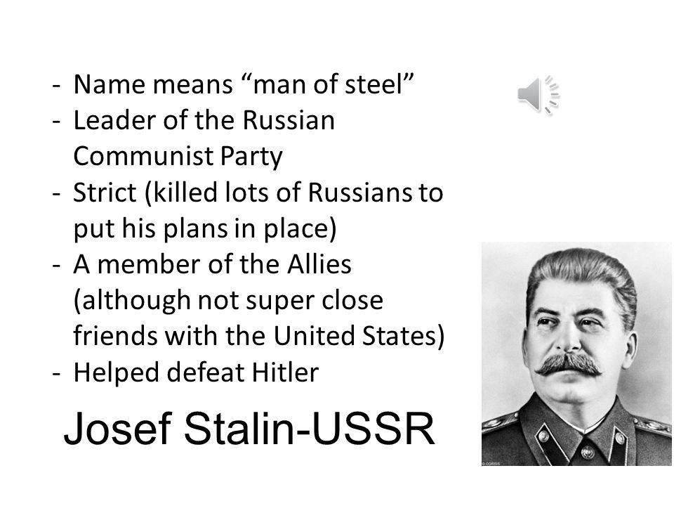 Josef Stalin-USSR Name means man of steel
