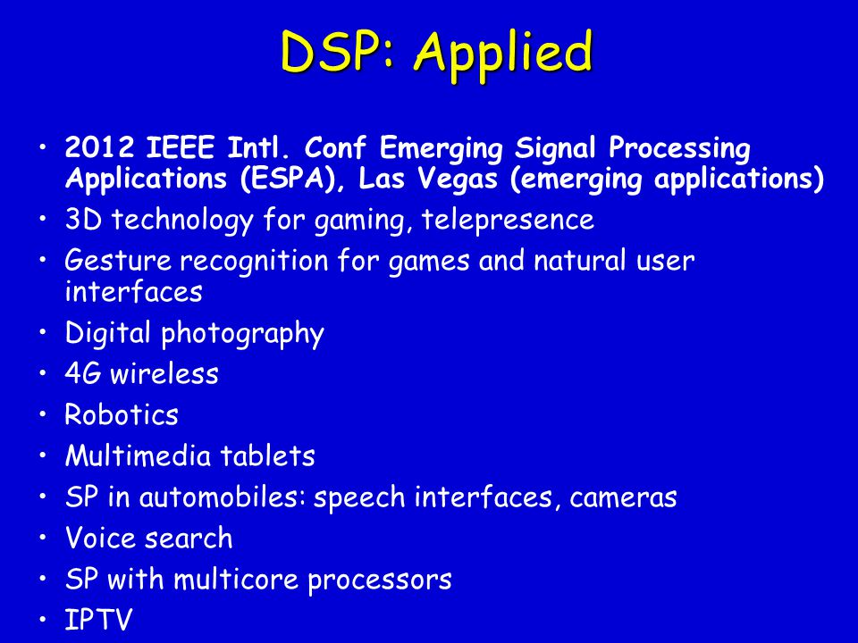 DSP: Applied 2012 IEEE Intl. Conf Emerging Signal Processing Applications (ESPA), Las Vegas (emerging applications)