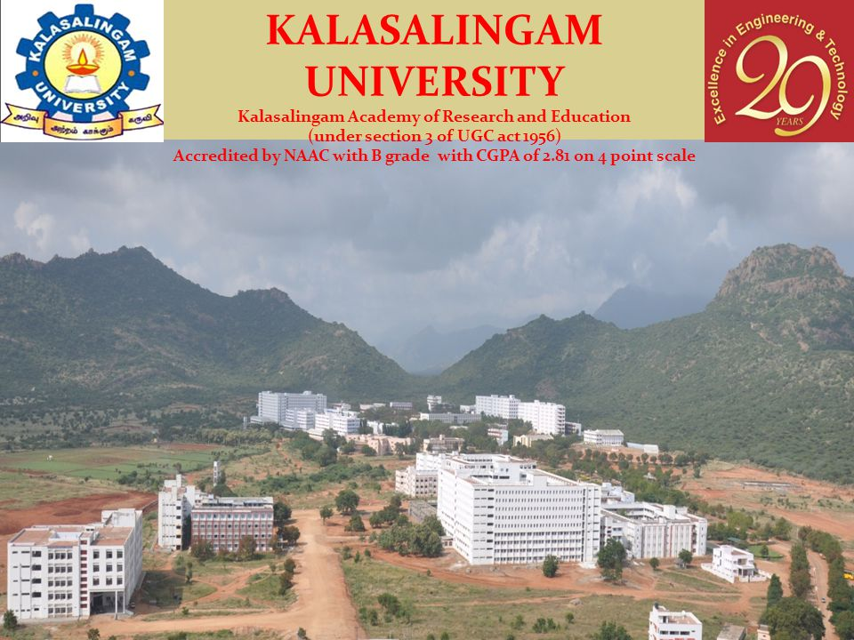 KALASALINGAM UNIVERSITY Kalasalingam Academy of Research and Education (under section 3 of UGC act 1956) Accredited by NAAC with B grade with CGPA of 2.81 on 4 point scale