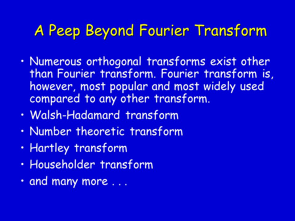 A Peep Beyond Fourier Transform