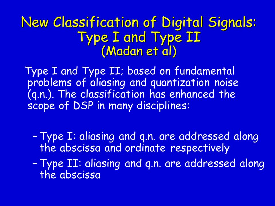 New Classification of Digital Signals: Type I and Type II (Madan et al)