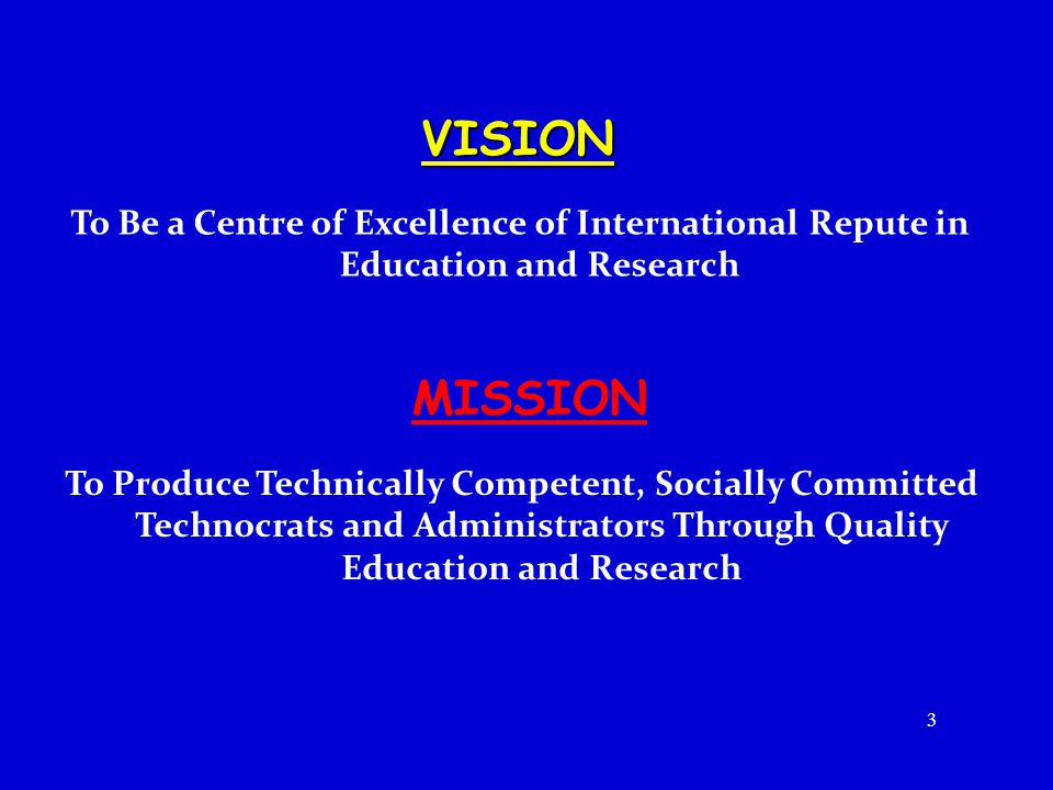 VISION To Be a Centre of Excellence of International Repute in Education and Research. MISSION.
