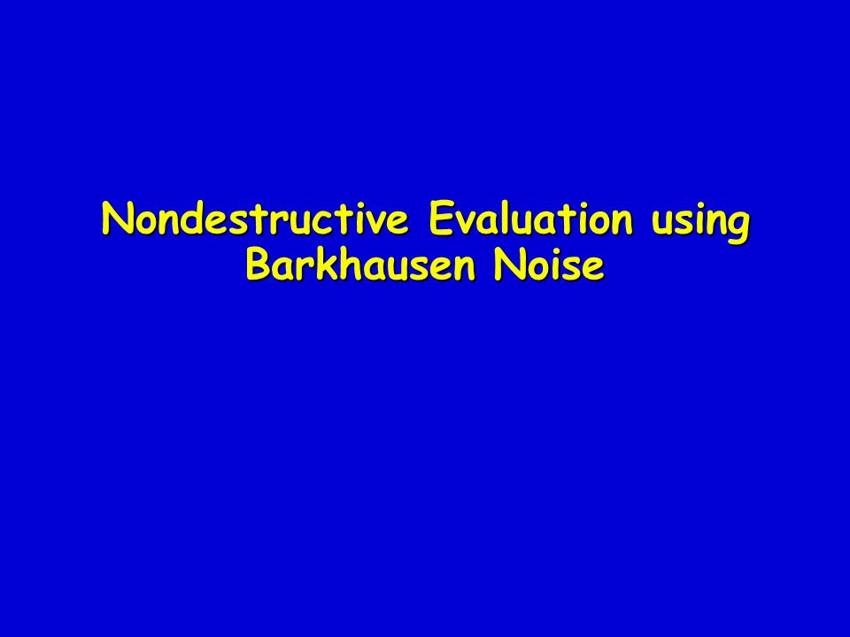 Nondestructive Evaluation using Barkhausen Noise