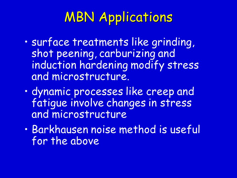MBN Applications surface treatments like grinding, shot peening, carburizing and induction hardening modify stress and microstructure.