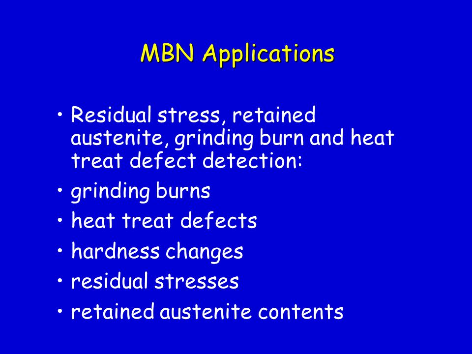 MBN Applications Residual stress, retained austenite, grinding burn and heat treat defect detection: