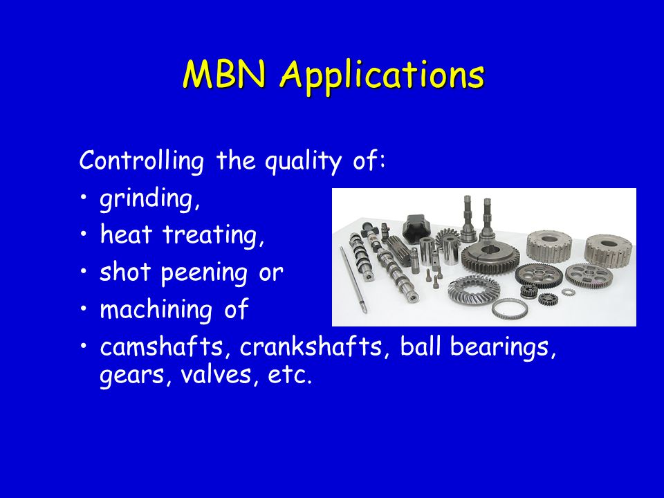 MBN Applications Controlling the quality of: grinding, heat treating,