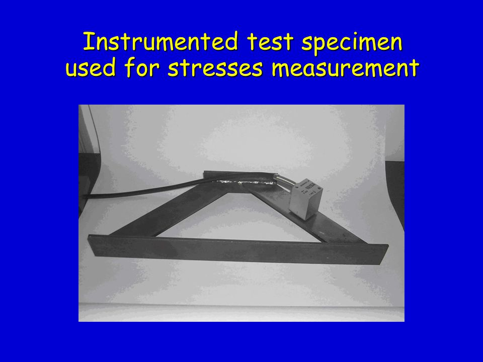 Instrumented test specimen used for stresses measurement
