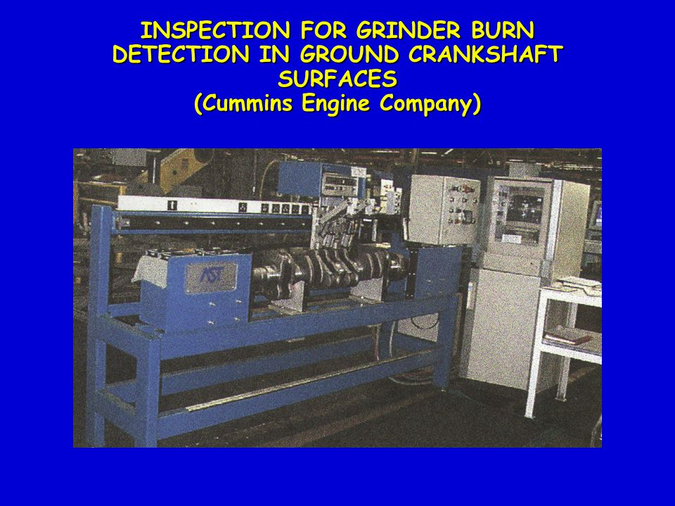 INSPECTION FOR GRINDER BURN DETECTION IN GROUND CRANKSHAFT SURFACES (Cummins Engine Company)