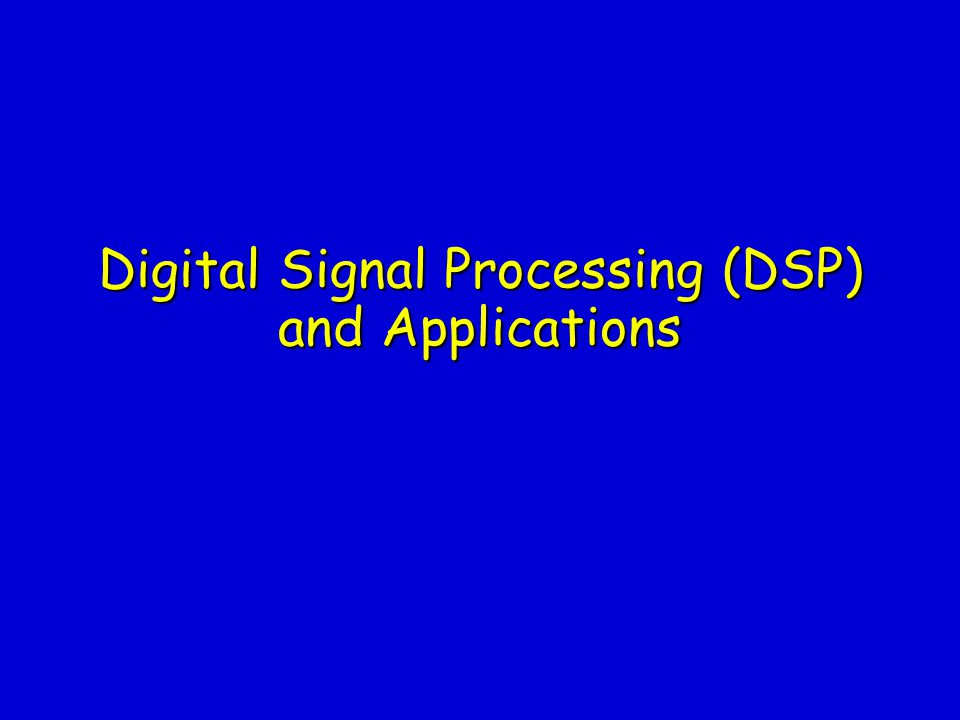 Digital Signal Processing (DSP) and Applications