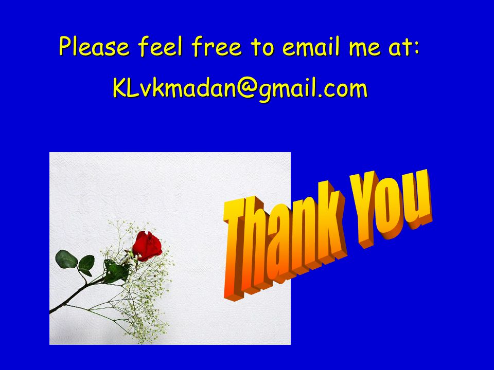 Please feel free to email me at: KLvkmadan@gmail.com