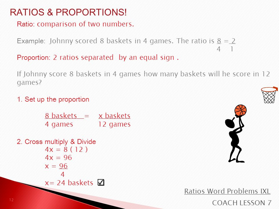 RATIOS & PROPORTIONS! Ratio: comparison of two numbers.