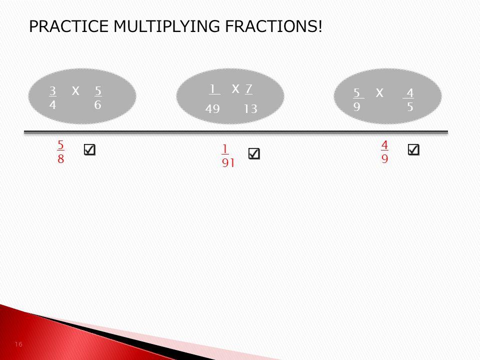 PRACTICE MULTIPLYING FRACTIONS!