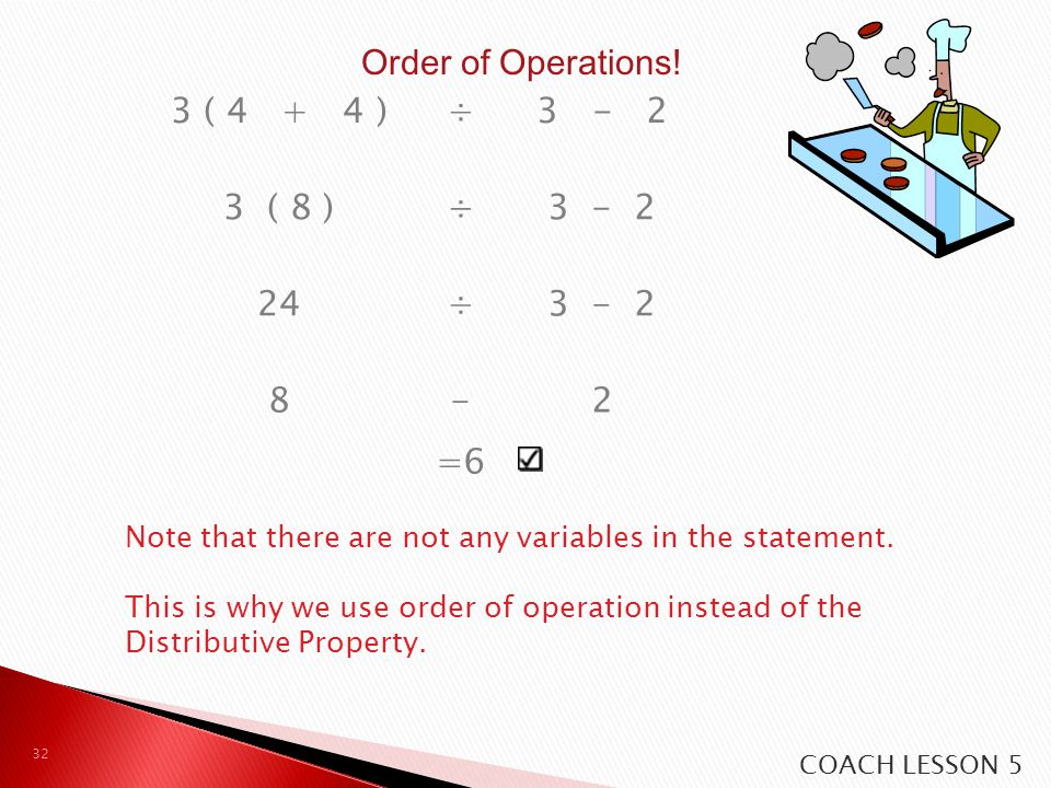 Order of Operations! 3 ( 4 + 4 ) ÷ 3 - 2 3 ( 8 ) 3 - 2 24 8 - 2 =6