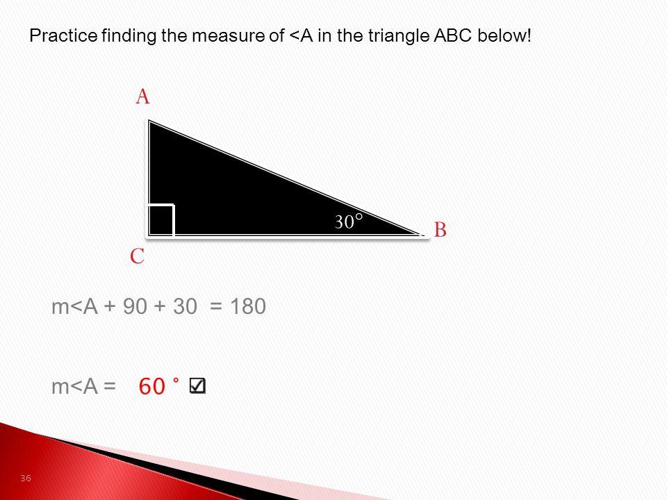 A B C 30° m<A + 90 + 30 = 180 m<A = 60 °