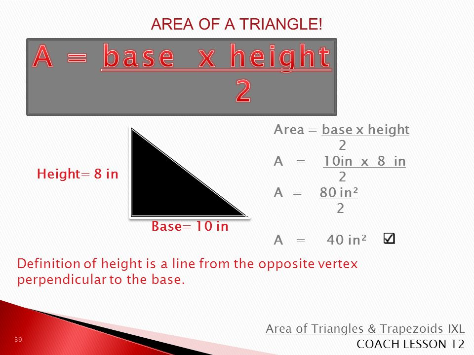 A = base x height 2 AREA OF A TRIANGLE! Area = base x height 2